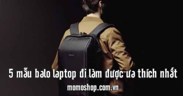 5 mẫu balo laptop đi làm được ưa thích nhất