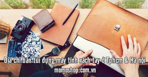 6 Địa chỉ bán túi đựng máy tính xách tay uy tín ở Tphcm và Hà nội