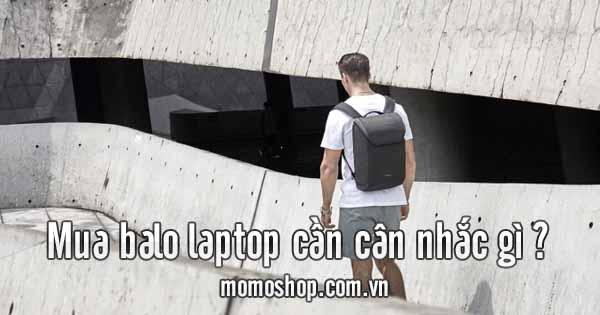 Mua balo laptop cần cân nhắc gì để chọn được balo bền