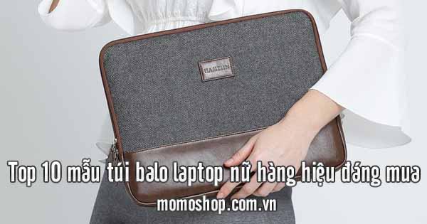 Top 10 mẫu túi balo laptop nữ hàng hiệu đáng mua