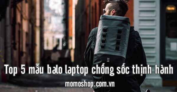 Top 5 mẫu balo laptop chống sốc thịnh hành