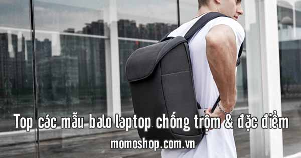 Top 4 mẫu balo laptop chống trộm an toàn