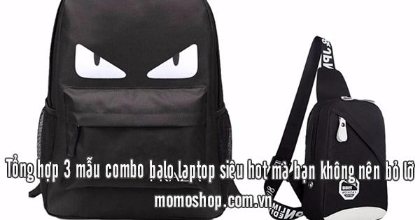 Tổng hợp 3 mẫu combo balo laptop siêu hot mà bạn không nên bỏ lỡ