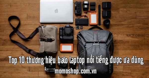 Top 10 thương hiệu balo laptop nổi tiếng được ưa dùng