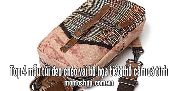 Top 4 mẫu túi đeo chéo vải bố họa tiết thổ cẩm cá tính