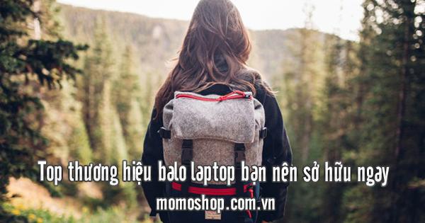 Top thương hiệu balo laptop bạn nên sở hữu ngay