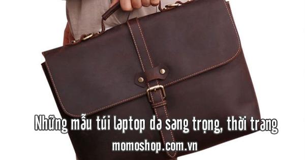 Những mẫu túi laptop da sang trọng, thời trang