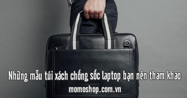 Những mẫu túi xách chống sốc laptop tốt bạn nên tham khảo