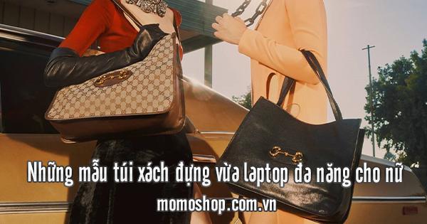 Những mẫu túi xách đựng vừa laptop đa năng cho nữ
