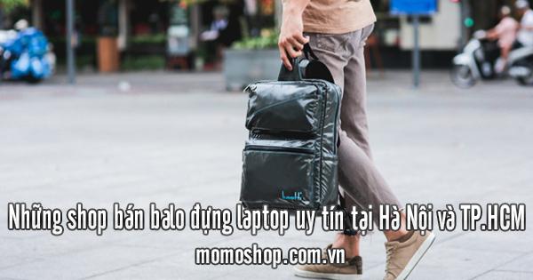 Những shop bán balo đựng laptop uy tín tại Hà Nội và TP.HCM