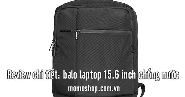 Review chi tiết: balo laptop 15.6 inch chống nước