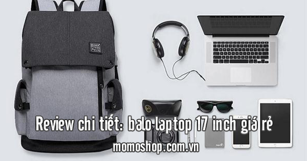 Review chi tiết: balo laptop 17 inch giá rẻ