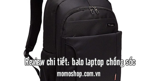 Review chi tiết: balo laptop chống sốc