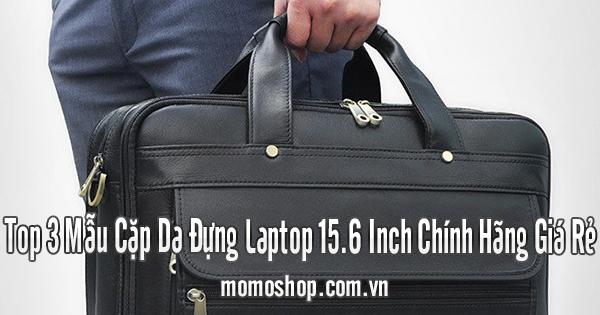 Top 3 Mẫu Cặp Da Đựng Laptop 15.6 Inch Chính Hãng Giá Rẻ