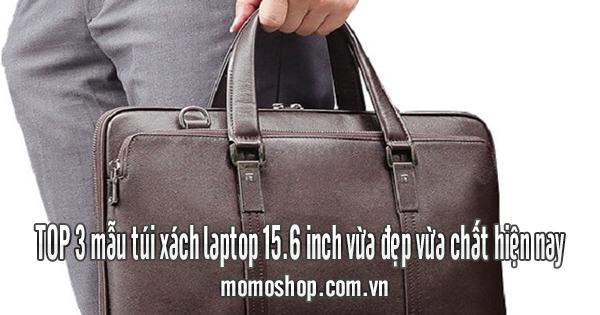 TOP 3 mẫu túi xách laptop 15.6 inch vừa đẹp vừa chất hiện nay