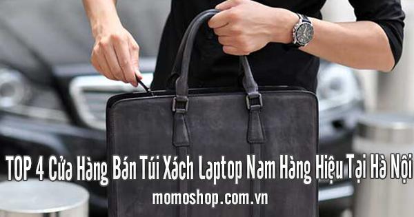 TOP 4 Cửa Hàng Bán Túi Xách Laptop Nam Hàng Hiệu Tại Hà Nội