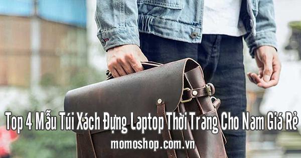 Top 4 Mẫu Túi Xách Đựng Laptop Thời Trang Cho Nam Giá Rẻ