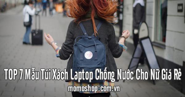 TOP 5 Mẫu Balo Laptop 15.6 inch Nữ Chống Sốc Đẹp Nhỏ Gọn