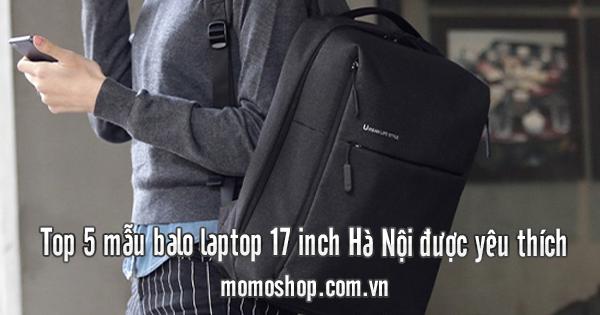 Top 5 mẫu balo laptop 17 inch Hà Nội được yêu thích