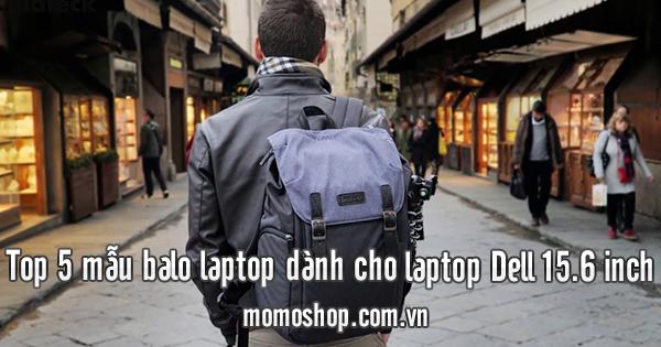 Top 5 mẫu balo laptop dành cho laptop Dell 15.6 inch