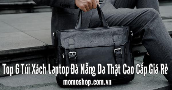 Top 6 Túi Xách Laptop Đà Nẵng Da Thật Cao Cấp Giá Rẻ