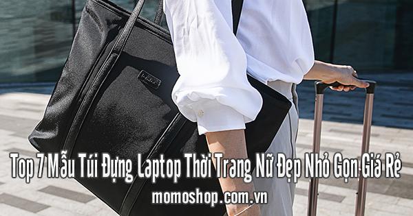 Top 7 Mẫu Túi Đựng Laptop Thời Trang Nữ Đẹp Nhỏ Gọn Giá Rẻ