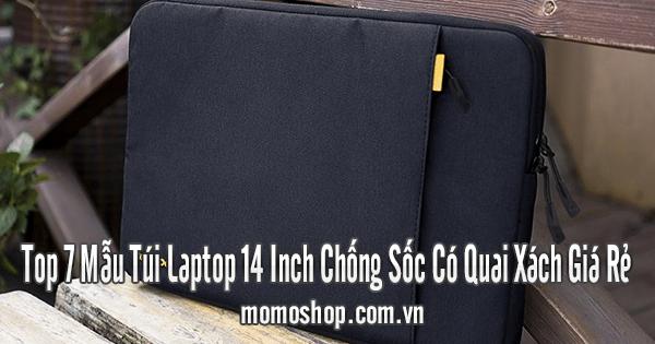 Top 7 Mẫu Túi Laptop 14 Inch Chống Sốc Có Quai Xách Giá Rẻ