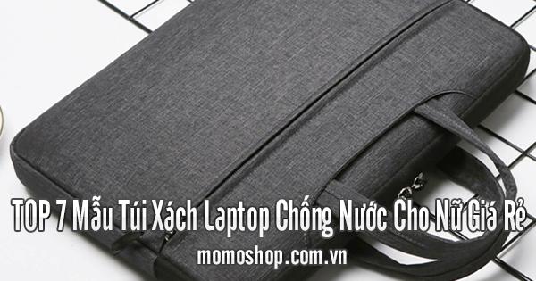 TOP 7 Mẫu Túi Xách Laptop Chống Nước Cho Nữ Giá Rẻ