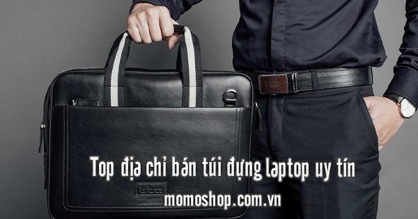 Top địa chỉ bán túi đựng laptop uy tín