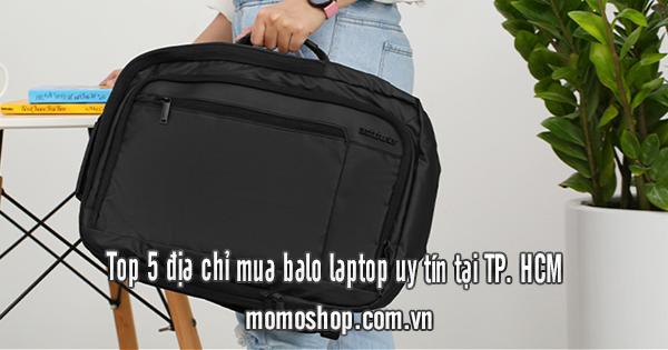 Top 5 địa chỉ mua balo laptop uy tín tại TP. HCM