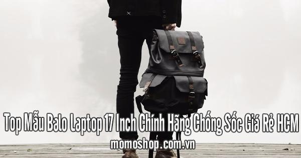 Top Mẫu Balo Laptop 17 Inch Chính Hãng Chống Sốc Giá Rẻ HCM