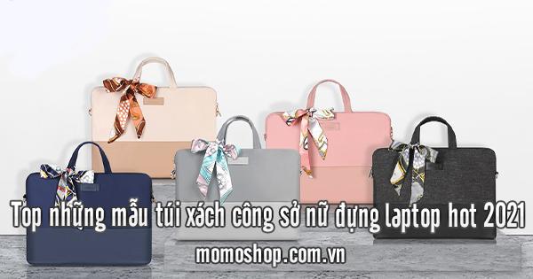 Top những mẫu túi xách công sở nữ đựng laptop hot 2021