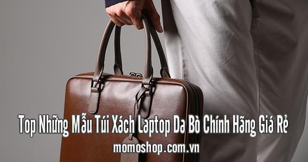 Top Những Mẫu Túi Xách Laptop Da Bò Chính Hãng Giá Rẻ