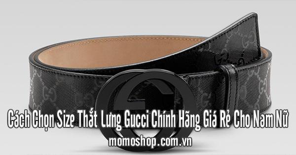 Cách Chọn Size Thắt Lưng Gucci Chính Hãng Giá Rẻ Cho Nam Nữ