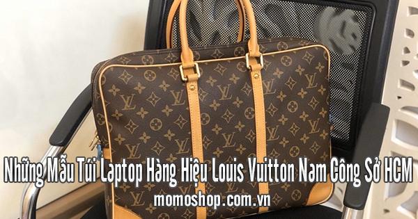 Những Mẫu Túi Laptop Hàng Hiệu Louis Vuitton Nam Công Sở HCM