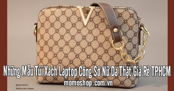 Những Mẫu Túi Xách Laptop Công Sở Nữ Da Thật Giá Rẻ TPHCM