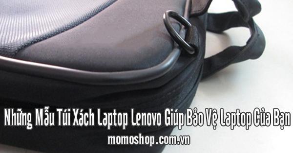 Những Mẫu Túi Xách Laptop Lenovo Giúp Bảo Vệ Laptop Của Bạn