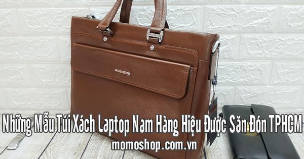 Những Mẫu Túi Xách Laptop Nam Hàng Hiệu Được Săn Đón TPHCM