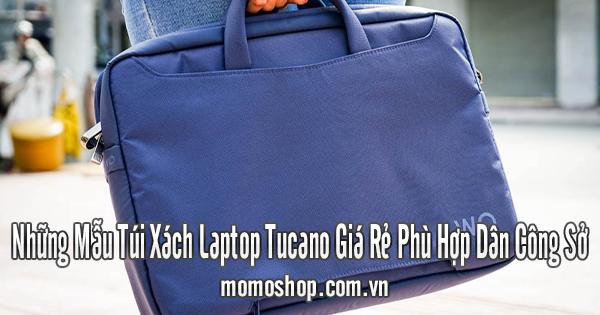 Những Mẫu Túi Xách Laptop Tucano Giá Rẻ Phù Hợp Dân Công Sở