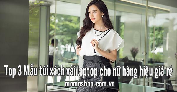 Top 3 Mẫu Túi Xách Vải Laptop Cho Nữ Hàng Hiệu Giá Rẻ