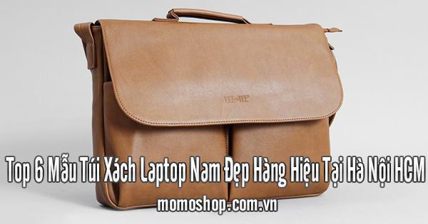 Top 6 Mẫu Túi Xách Laptop Nam Đẹp Hàng Hiệu Tại Hà Nội HCM