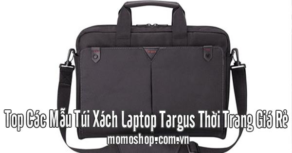Top Các Mẫu Túi Xách Laptop Targus Thời Trang Giá Rẻ