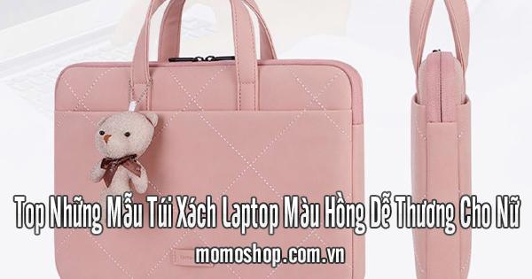 Top Những Mẫu Túi Xách Laptop Màu Hồng Dễ Thương Cho Nữ