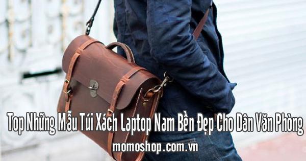 Top Những Mẫu Túi Xách Laptop Nam Bền Đẹp Cho Dân Văn Phòng