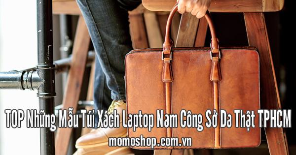 TOP Những Mẫu Túi Xách Laptop Nam Công Sở Da Thật TPHCM