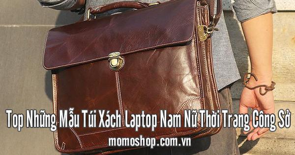 Top Những Mẫu Túi Xách Laptop Nam Nữ Thời Trang Công Sở
