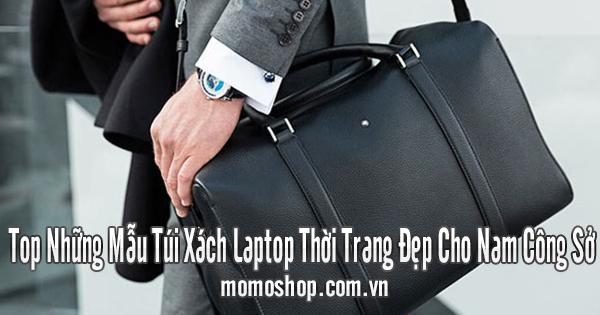 Top Những Mẫu Túi Xách Laptop Thời Trang Đẹp Cho Nam Công Sở