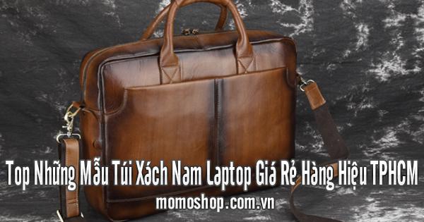 Top Những Mẫu Túi Xách Nam Laptop Giá Rẻ Hàng Hiệu TPHCM