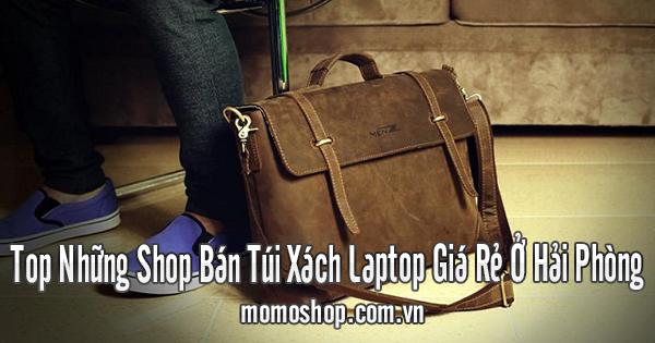 Top Những Shop Bán Túi Xách Laptop Giá Rẻ Ở Hải Phòng