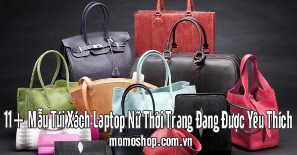 11+ Mẫu Túi Xách Laptop Nữ Thời Trang Đang Được Yêu Thích